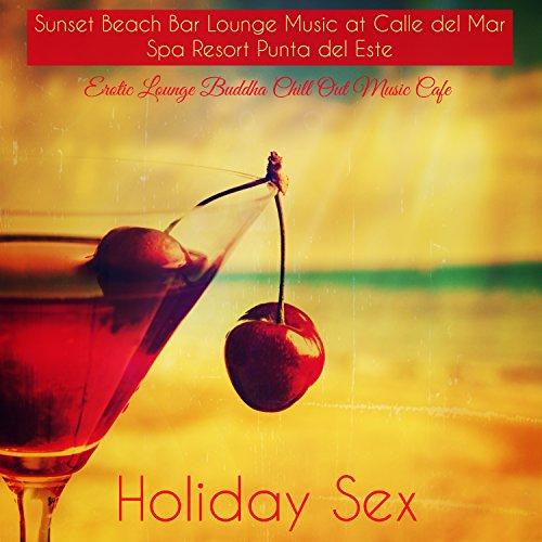 Holiday Sex - Sunset Beach Bar Lounge Music at Calle del Mar Spa Resort Punta del Este