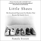 Little Shoes: The Sensational Depression-Era Murders That Became My Family's Secret