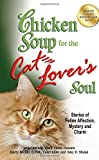 chicken soup for the pet lover - Chicken Soup for the Cat Lover's Soul: Stories of Feline Affection, Mystery and Charm (Chicken Soup for the Soul)