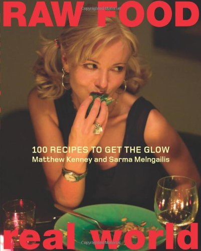 Raw Food/Real World: 100 Recipes to Get the Glow (Book) written by Matthew Kenney, Sarma Melngailis