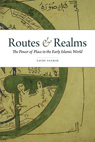 Routes and Realms: The Power of Place in the Early Islamic World by Antrim, Zayde(January 1, 2015) (Routes And Realms)