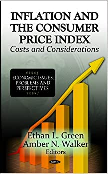 INFLATION THE CONSUMER PRICE INDEX (Economic Issues, Problems and Perspectives: America in the 21st Century: Political and Economic Issues)