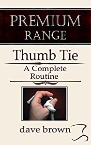 The Thumb Tie: Full instructions for a baffling and funny routine (Premium Magic Tricks Book 1)