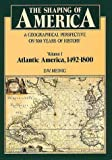 img - for The Shaping of America: A Geographical Perspective on 500 Years of History, Volume 1: Atlantic America 1492-1800: 1st (First) Edition book / textbook / text book