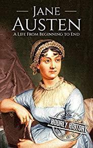 Jane Austen: A Life From Beginning to End (Biographies of British Authors Book 2)
