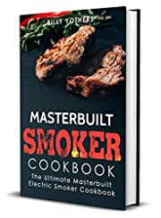 Masterbuilt Smoker Cookbook: The Ultimate Masterbuilt Electric Smoker Cookbook: Simple and Delicious Masterbuilt Electric Smoker Recipes for Your Whole Family
