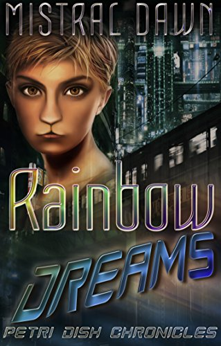 (Rainbow Dreams (Petri Dish Chronicles Book 1))