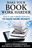 Make Your Book Work Harder: How To Use Multiple Platforms To Make More Money (Writing Skills 3)