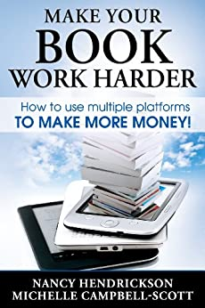 Make Your Book Work Harder: How To Use Multiple Platforms To Make More Money (Writing Skills 3) by [Hendrickson, Nancy, Campbell-Scott, Michelle]