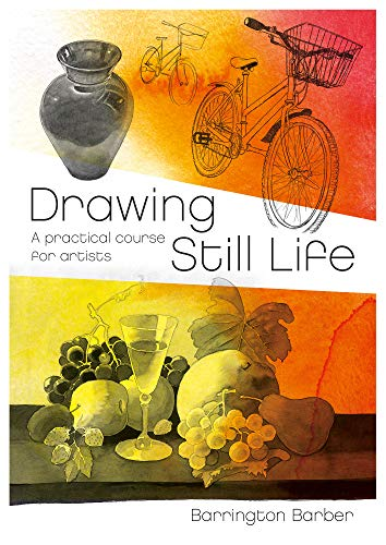 Still Floral Life Paintings - Drawing Still Life: A Practical Course for Artists