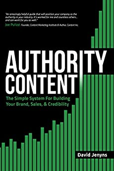 Authority Content: The Simple System for Building Your Brand, Sales, and Credibility by [Jenyns, David]