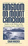 img - for Kingdom on Mount Cameroon: Studies in the History of the Cameroon Coast 1500-1970 book / textbook / text book