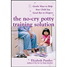 The No-Cry Potty Training Solution: Gentle Ways to Help Your Child Say Good-Bye to Diapers (Pantley)