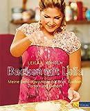 Backen mit Leila: Meine Lieblingsrezepte für Brot, Kuchen, Torten und Gebäck