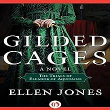 Gilded Cages: The Trials of Eleanor of Aquitaine Audiobook by Ellen Jones Narrated by Elizabeth Jasicki