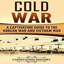 Cold War: A Captivating Guide to the Korean War and Vietnam War Audiobook by Captivating History Narrated by Duke Holm