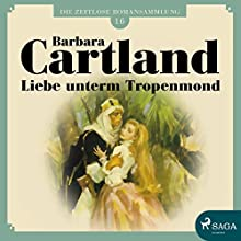 Liebe unterm Tropenmond (Die zeitlose Romansammlung von Barbara Cartland 16) Hörbuch von Barbara Cartland Gesprochen von: Hannah Baus