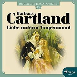 Liebe unterm Tropenmond (Die zeitlose Romansammlung von Barbara Cartland 16)