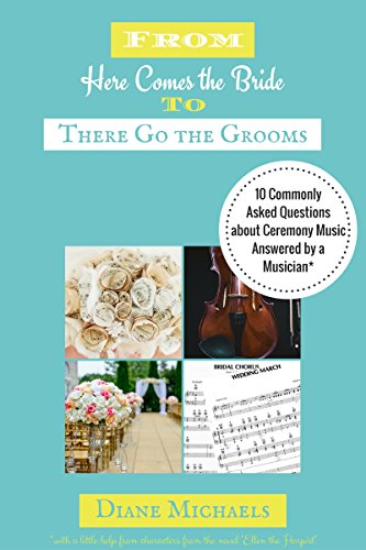 From Here Comes the Bride to There Go the Grooms: 10 Commonly Asked Questions about Ceremony Music Answered by a Musician