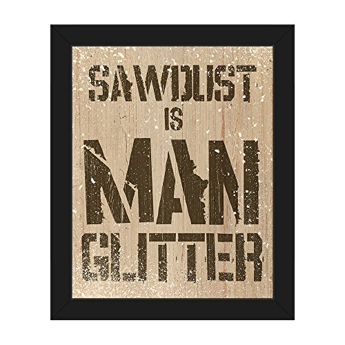 Sawdust is Man Glitter Brown: Manly Funny Humorous Quote Saying