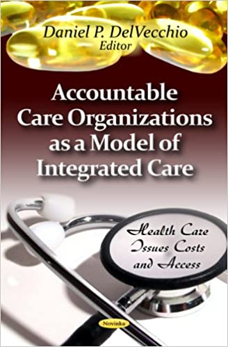 ACCOUNTABLE CARE ORGANIZATIONS (Health Care Issues, Costs and Access)