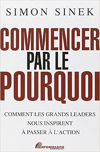 Commencer Par Le Pourquoi Amazon Ca Simon Sinek Books