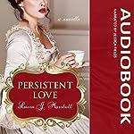 Persistent Love: A Novella | Laura J. Marshall