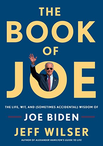The Book of Joe: The Life, Wit, and (Sometimes Accidental) Wisdom of Joe Biden by [Wilser, Jeff]