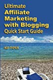 """Ultimate Affiliate Marketing with Blogging Quick Start Guide: The """"How to"""" Program for Beginners and Dummies on the Web"""