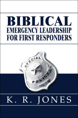 Biblical Emergency Leadership for First Responders