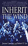 Inherit the Wind: The Powerful Drama of the Greatest Courtroom Clash of the Century
