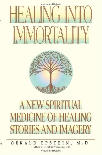 Healing Into Immortality: A New Spiritual Medicine of Healing Stories and Imagery