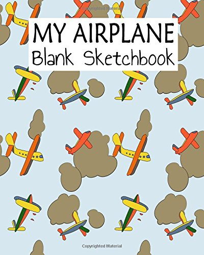 My Airplane Blank Sketchbook: A Large Journal With Blank Paper For Drawing (Volume 8)