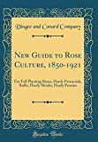 Amazon / Forgotten Books: New Guide to Rose Culture, 1850 - 1921 For Fall Planting Roses, Hardy Perennials, Bulbs, Hardy Shrubs, Hardy Peonies Classic Reprint (Dingee and Conard Company)