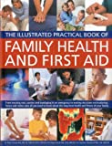 img - for The Illustrated Practical Book of Family Health & First Aid: From treating cuts, sprains and bandaging in an emergency to making decisions on ... long-term health and fitness of your family book / textbook / text book