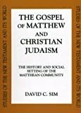 Gospel of Matthew and Christian Judaism : The History and Social Setting of the Matthean Community, Sim, David C. and Sim, 0567086410