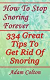 How To Stop Snoring Forever: 334 Great Tips To Get Rid Of Snoring