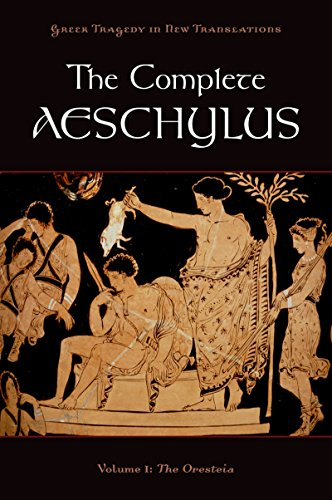 The Complete Aeschylus: Volume I: The Oresteia: 1 (Greek Tragedy in New Translations)