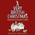 A Very British Christmas: Twelve Days of Discomfort and Joy | Rhodri Marsden