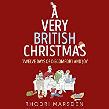A Very British Christmas: Twelve Days of Discomfort and Joy Audiobook by Rhodri Marsden Narrated by Rhodri Marsden, Helen Keeley, Paul Tyreman