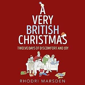 A Very British Christmas: Twelve Days of Discomfort and Joy | Livre audio Auteur(s) : Rhodri Marsden Narrateur(s) : Rhodri Marsden, Helen Keeley, Paul Tyreman
