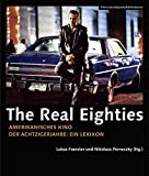 The Real Eighties [German-language Edition]: Amerikanisches Kino der Achtziger Jahre: Ein Lexikon (FilmmuseumSynemaPublications)
