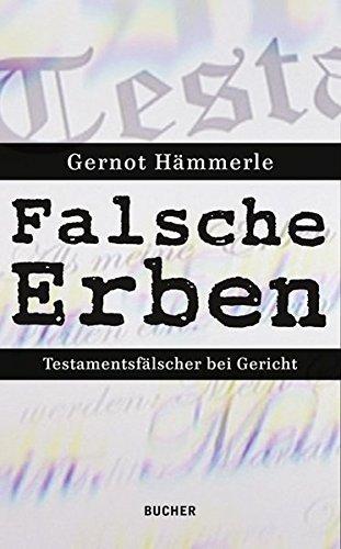 Falsche Erben. Testamentsfälscher bei Gericht