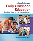 Foundations of Early Childhood Education: Teaching Children in a Diverse Society, Janet Gonzalez-Mena, 007802448X