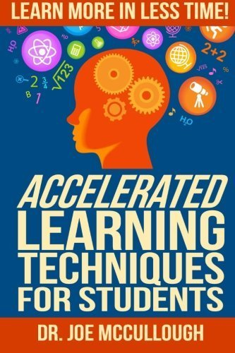 Accelerated Learning Techniques for Students: Learn More in Less Time by Joe McCullough (2014-04-07)