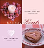 Holiday Hearts: A Collection of Inspired Recipes, Gifts, and Decorations