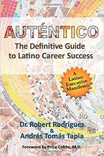 Auténtico: The Definitive Guide to Latino Career Success