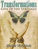 Transformations: Give Up The Struggle
