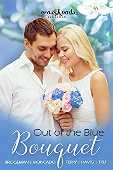 Out of the Blue Bouquet (Crossroads Collection Book 1) by [Tru, Amanda, Bridgeman, Hallee, Terry, Alana, Moncado, Carol, Havig, Chautona]