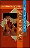 POLIAMORISMO: Um novo (velho) modelo de família! (Portuguese Edition)